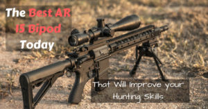 7 Best AR 15 Bipods + Ultimate Rifle Bipod Guide [Updated